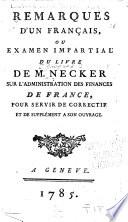 Remarques d'un français, ou, examen impartial du livre de Necker Sur l'administration des finances de France