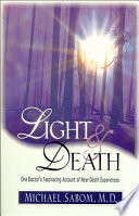 Light And Death : investigation of its kind into near-death experiences...