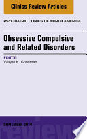 Obsessive Compulsive and Related Disorders, An Issue of Psychiatric Clinics of North America, Obsessive Compulsive Disorders To Better Address