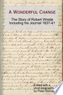 A Wonderful Change   the story of Robert Wrede including his Journal 1837 41