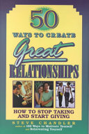 50 Ways to Create Great Relationships: How to Stop Taking and Start Giving