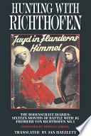 Hunting With Richthofen Jagd In Flanderns Himmel