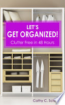 Let s Get Organized    Clutter Free in 48 Hours