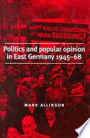 Politics and Popular Opinion in East Germany  1945 68