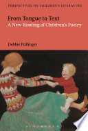 From Tongue to Text  A New Reading of Children s Poetry