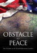 Obstacle to Peace  The Us Role in the Israeli Palestinian Conflict