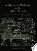 A History of Platinum and its Allied Metals