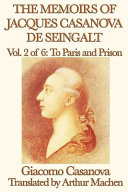 The Memoirs of Jacques Casanova de Seingalt Vol. 2 to Paris and Prison