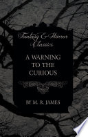 A Warning to the Curious (Fantasy and Horror Classics)