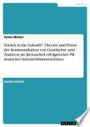 Zurück in die Zukunft! - Theorie und Praxis der Kommunikation von Geschichte und Tradition als Bestandteil erfolgreicher PR deutscher Automobilunternehmen