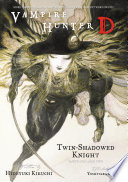 Vampire Hunter D Volume 13  Twin Shadowed Knight Parts 1   2