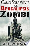 C  mo Sobrevivir al Apocalipsis Zombi