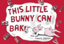 This Little Bunny Can Bake : world-famous dessert school of chef george....