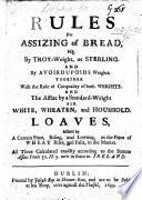 Rules for Assizing of Bread  viz  by Troy weight     and by Avoirdupoids weights  etc Book PDF
