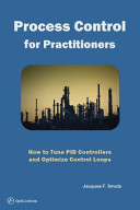 Process Control for Practitioners: How to Tune PID Controllers and Optimize Control Loops