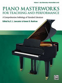 Piano Masterworks for Teaching and Performance, Vol 1: A Comprehensive Anthology of Standard Literature
