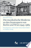 Die musikalische Moderne an den Staatsopern von Berlin und Wien 1945–1989