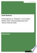 Orientalismus in  Zuleima  von Caroline Pichler  Eine Untersuchung nach den Thesen Edward Saids