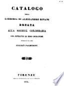 Catalogo della libreria di Alessandro Rivani donata alla Società Colombaria col ritratto di esso donatore, intagliato dal socio Niccolò Palmerini