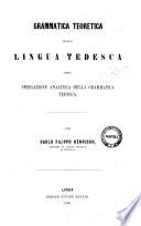 Grammatica teoretica della lingua tedesca ossia Spiegazione analitica della grammatica tedesca per Carlo Filippo Henrisch