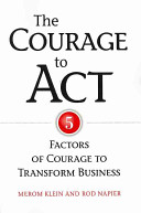 The Courage To Act : of companies and institutions, the authors identify...