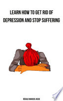 Learn How To Get Rid Of Depression And Stop Suffering