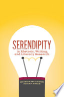 Serendipity in Rhetoric  Writing  and Literacy Research