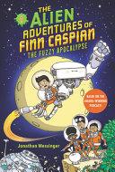 The Alien Adventures Of Finn Caspian 1 The Fuzzy Apocalypse