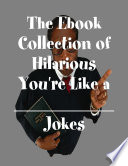 The Ebook Collection of Hilarious You're Like a __________ Jokes