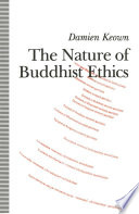 The Nature Of Buddhist Ethics : and later schools of buddhism in an...