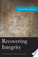 Recovering integrity : moral thought in American pragmatism