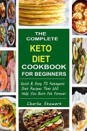 The Complete Keto Diet Cookbook For Beginners Quick Easy 75 Ketogenic Diet Recipes That Will Help You Burn Fat Forever