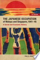 The Japanese Occupation of Malaya and Singapore, 1941-45 British Forces Surrendered In Singapore 70 Days