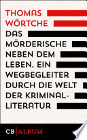 Das M  rderische neben dem Leben  Ein Wegbegleiter durch die Welt der Kriminalliteratur