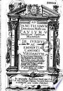 Ad sanctissimum dominum nostrum Paulum V  pontificem optimum maximum  De iuribus ac eminentia canonici viridarium  Ex Sacrae Scripturae voluminibus     Cum indice materiaru m  ante prologum et copiosis su m marijs ante sectiones