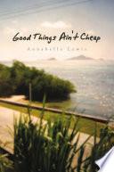 Good Things Ain t Cheap