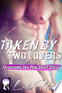 Taken By Two Lovers  Menage a Trois MMf Erotica