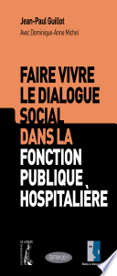 Faire vivre le dialogue social dans la fonction publique hospitali  re