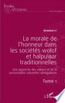 La morale de l'honneur dans les sociétés wolof et halpulaar traditionnelles (Tome 1)