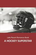 Lake Resort Romance Book A Hockey Superstar