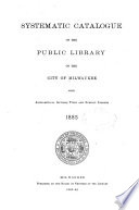 Systematic Catalogue of the Public Library of the City of Milwaukee with Alphabetical Author  Title and Subject Indexes