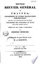 Nouveau recueil g  n  ral des trait  s  conventions et autres transactions remarquables    r  dig   sur des copies authentiques    continuation du grand recueil de feu M  de Martens