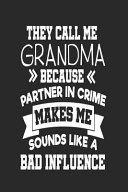 They Call Me Grandma Because Partner In Crime Makes Me Sound Like A Bad Influence Funny Grandma Password Logbooks