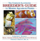 The Complete Illustrated Breeder s Guide to Marine Aquarium Fishes