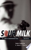 Sour Milk and Other Saskatchewan Crime Stories