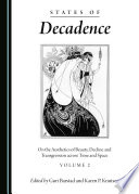 States of Decadence On the Aesthetics of Beauty, Decline and Transgression across Time and Space Volume 2