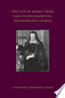 The Life Of Henry, Third Earl Of Southampton, Shakespeare's Patron : of the life of henry wriothesley, 3rd...