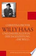"""Willy Haas und das Feuilleton der Tageszeitung """"Die Welt"""""""