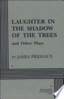 Laughter In The Shadow Of The Trees And Other Plays : a brilliant, distinguished critic, is rapidly falling into...