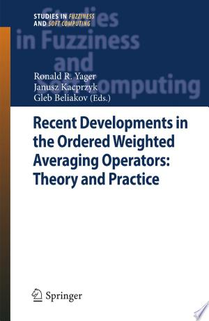 Recent Developments in the Ordered Weighted Averaging Operators: Theory and Practice - ISBN:9783642179105